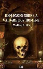 Reflexões Sobre a Vaidade Dos Homens by Matias Aires (2017, Paperback)