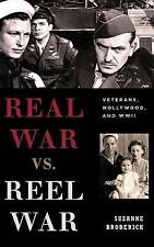 Real War vs. Reel War: Veterans, Hollywood, and WWII (Film and History) by Brode