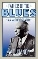 Father Of The Blues: An Autobiography: By Handy, W. C.