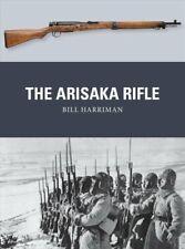 The Arisaka Rifle by Bill Harriman 9781472816122 | Brand New | Free UK Shipping