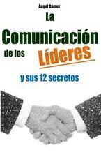 Lideres: La Comunicacion de Los Lideres : Y Sus 12 Secretos by Angel Gamez...