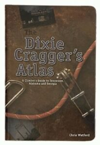 The Dixie Cragger's Atlas: A Climber's Guide to Tennessee, Alabama and Georgia