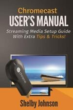Chromecast User's Manual Streaming Media Setup Guide with Extra Tips and...