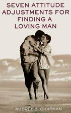 Seven Attitude Adjustments for Finding a Loving Man by Chapman, Audrey B.