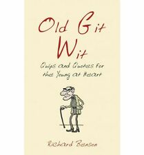 Old Git Wit: Quips & Quotes For The Young At Heart, Benson, Richard, Used; Good