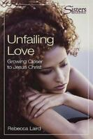Unfailing Love - Participant's Workbook: Growing Closer to Jesus Christ (Sisters