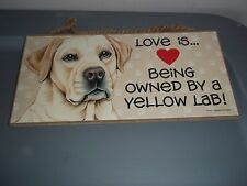 "Love is... Being Owned By a Yellow Lab ! LOVE &LAUGHTER SIGNS~ USA Made 5"" X 10"""