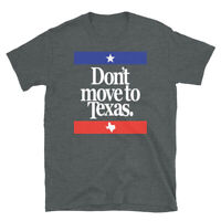 Funny Austin Dallas Houston Don't Move to Texas Short-Sleeve Unisex T-Shirt