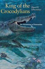 König der crocodylians: die paläobiologie der Deinosuchus: von Schwimmer, Davi...