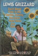 Don't Bend over in the Garden, Granny, You Know Them Taters Got Eyes by Lewis Gr