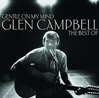 GLEN CAMPBELL GENTLE ON MY MIND: THE BEST OF CD (GREATEST HITS)