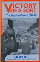 Victory of a Sort: The British in Greece, 1941-46,E.D. Smith