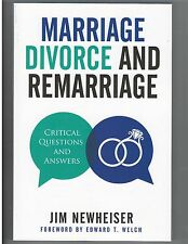 Marriage Divorce and Remarriage, Critical Questions and Answers by Jim Newheiser