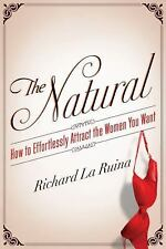 The Natural: How to Effortlessly Attract the Women You Want, La Ruina, Richard