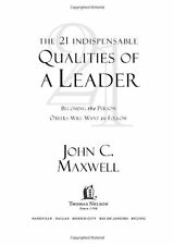 The 21 Indispensable Qualities of a Leader: Becoming the Person Others Will Want