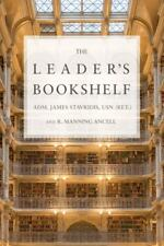 The Leader's Bookshelf by R. Manning Ancell and Adm. James Stavridis Usn (Ret.)