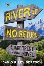 NEW - River of No Return: A Jake Trent Novel by Bertsch, David Riley