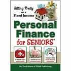 Sitting Pretty on a Fixed Income , Personal Finance for Seniors by Editors of FC