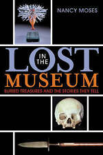 Lost in the Museum: Buried Treasures and the Stories They Tell, Moses, Nancy, Go