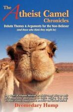 The Atheist Camel Chronicles: Debate Themes & Arguments for the Non-Believer an