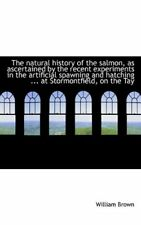 The natural history of the salmon, as ascertained by the recent experiments in t