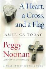 A HEART, A CROSS, AND A FLAG:  AMERICA TODAY by Peggy Noonan--HC/DJ/1st