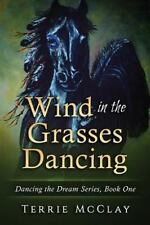 Dancing the Dream: Wind in the Grasses Dancing by Terrie McClay (2016,...