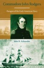 Commodore John Rodgers: Paragon of the Early American Navy New Perspectives on