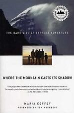 Where the Mountain Casts Its Shadow: The Dark Side of Extreme Adventure by Maria
