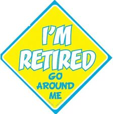 "I'm Retired Go Around Me - 4.5"" x 4.5"" Car Window Sign w/ Suction Cup CS953"