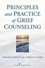 Principles and Practice of Grief Counseling by Darcy Harris and Howard Robin...