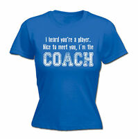 HEARD YOU'RE A PLAYER I'M THE COACH WOMENS T SHIRT JNR flirt rude pickup phys ed