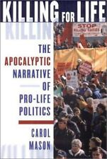 Killing for Life : The Apocalyptic Narrative of Pro-Life Politics by Carol...