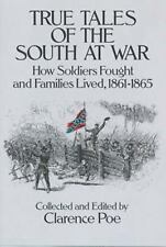 True Tales of the South at War: How Soldiers Fought and Families Lived, 1861-18
