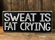 SWEAT IS FAT CRYING wood SIGN 3.5X8 inches, MADE IN USA