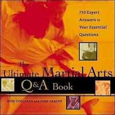 The Ultimate Martial Arts Q&A Book : 750 Expert Answers to Your Essential