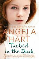 The Girl in the Dark: The True Story of Runaway Child with a ... by Hart, Angela