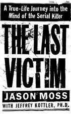 The Last Victim : A True-Life Journey into the Mind of the Serial Killer by Jeff