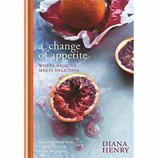 A Change of Appetite: where delicious meets healthy by Diana Henry (Hardback, 2014)