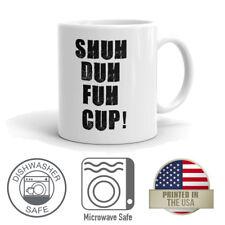 Shuh Duh Fuh Cup! 11 oz. Funny Coffee Mug