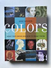 Colors: What They Mean and How to Make Them by Anne Varichon Hardback 2007