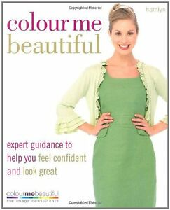 Colour Me Beautiful: Expert guidance to help you feel confident and look great,