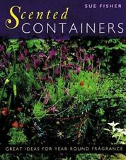 Scented Containers : Great Ideas for Year-Round Fragrance by Sue Fisher (1999, P