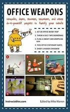 Office Weapons : Catapults, Darts, Shooters, Tripwires, and Other...