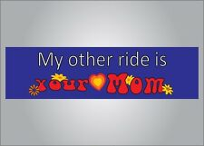 Funny novelty bumper sticker - My other ride is your mom -crude fathers day gift
