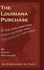 The Lousiana Purchase and the Exploration, Early History and Building of the...