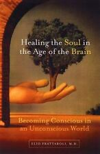 Healing the Soul in the Age of the Brain: Becoming Conscious in an Unconscious