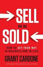 Sell or Be Sold : How to Get Your Way in Business and in Life by Grant...