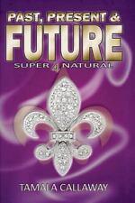 Past, Present, and Future : SuperNatural by Tamala Callaway (2012, Paperback)