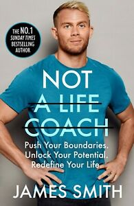 Not a Life Coach: Push Your Boundaries by James Smith NEW Hardback Book